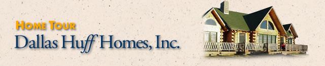 Home Tour | Dallas Huff Homes, Inc.