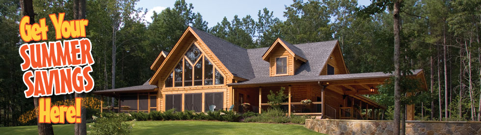 Get your summer savings here!SAVE UP TO 17% ON YOUR LOG HOME PACKAGE!