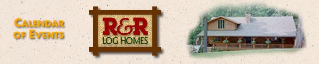 R& R Log Homes Calendar of Events