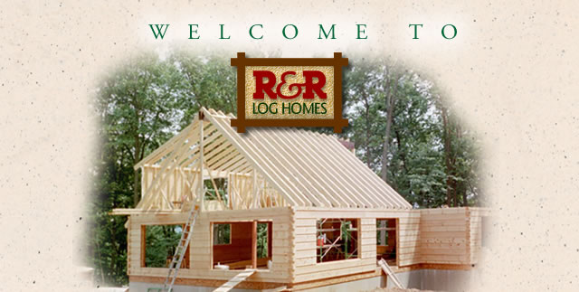 Welcome to R&R Log Homes